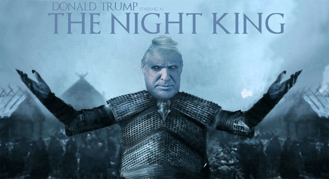 DONALD TRUMP starring as THE NIGHT KING